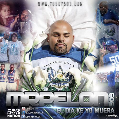 El Dia Que Yo Muera - MrPelon503 - (Prod.Ncute)