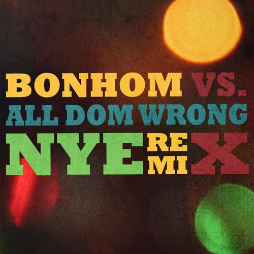 """Bonhom """"NYE"""" (All Dom Wrong Remix)"""