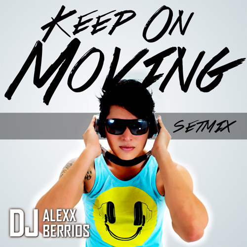 Dj Alexx Berrios Keep On Moving Setmix