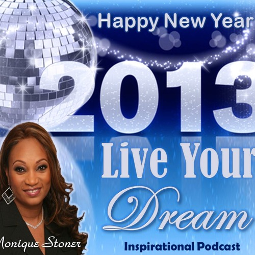 2013 Inspirational Podcast Live Your Dream