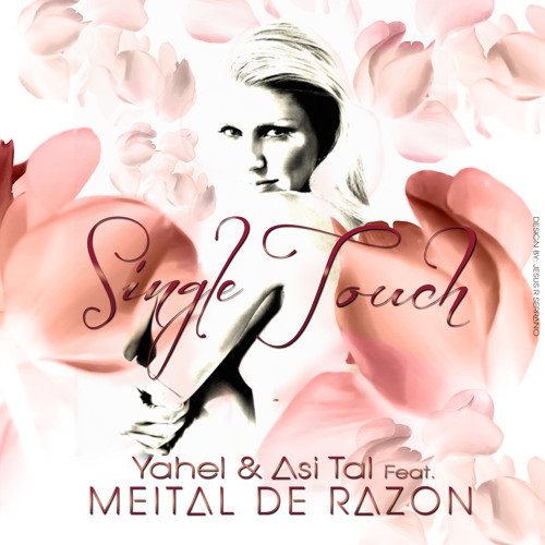 Single touch - Yahel & Asi Tal ft Meital De Razon (Radio mix)