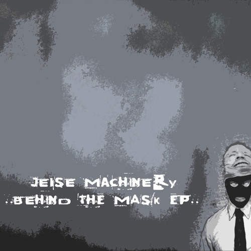 JEISE MACHINERY - ALL THE TIME (Behind the Mask EP)