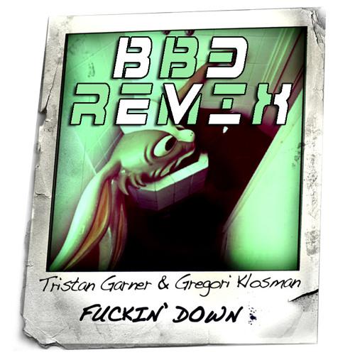 Tristan Garner & Gregori Klosman - Fuckin' Down (BB3 Bootleg)