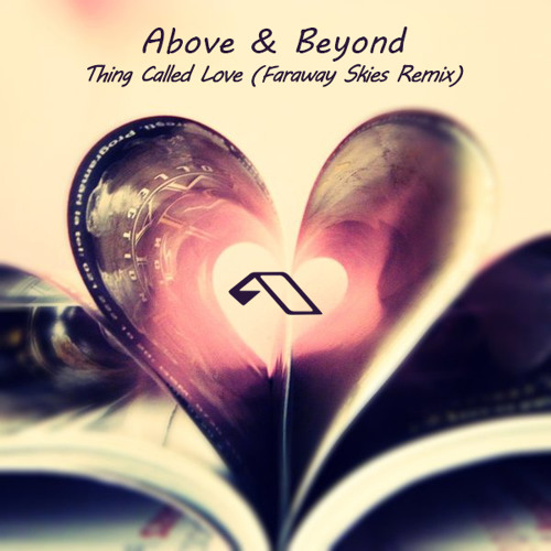 Above & Beyond - Thing Called Love (Faraway Skies Chillout Remix) Download in description