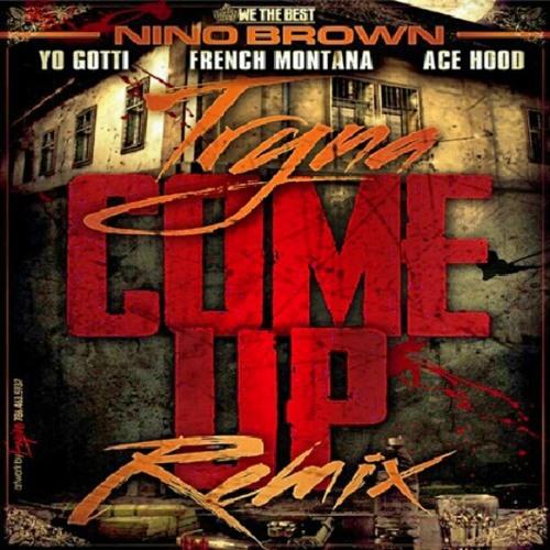 Nino Brown - Tryna Come Up Remix Feat. French Montana, Yo Gotti & Ace Hood (prod By G-Whizz & JonOh)