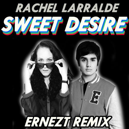 Rachel Larralde-Sweet Desire (Ernezt 'dub' Remix)