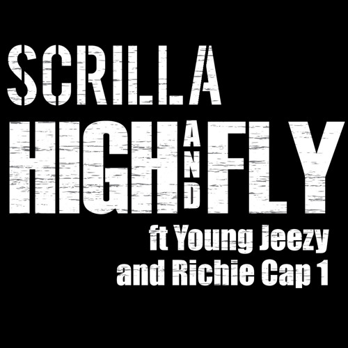 HIGH AND FLY @Scrilla f @YoungJeezy & @RichieCap1 (RADIO)