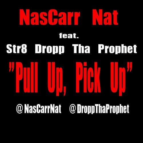 NasCarr Nat feat Str8 Dropp- Pull Up Pick Up