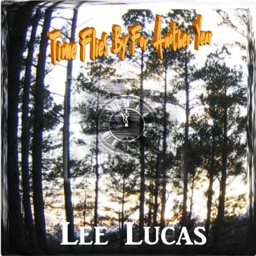 Lee Lucas - Time Flies By For Another Year