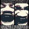 Mark the DJ - Eatin All Your Food [final]