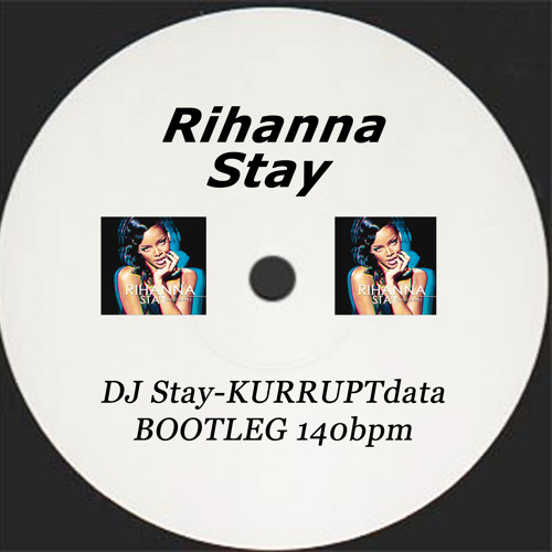 "Rihanna ""Stay"" DJ Stay_KURRUPTdata [BOOTLEG]"