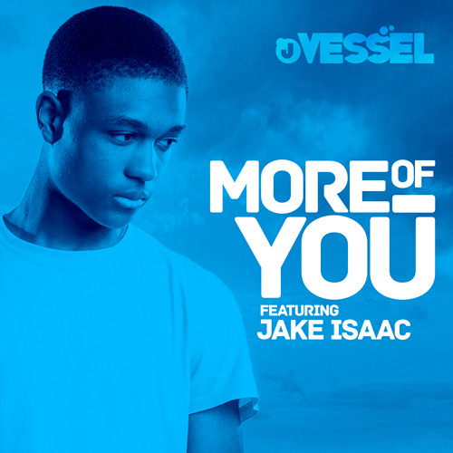 J Vessel ~ More Of You (feat. Jake Isaac)
