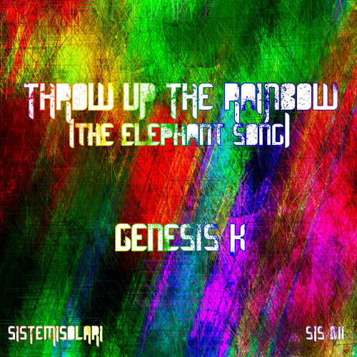Genesis K - Throw Up The Rainbow (The Elephant Song) *Preview* Out 18/01/13 on [SISTEMI SOLARI REC.]