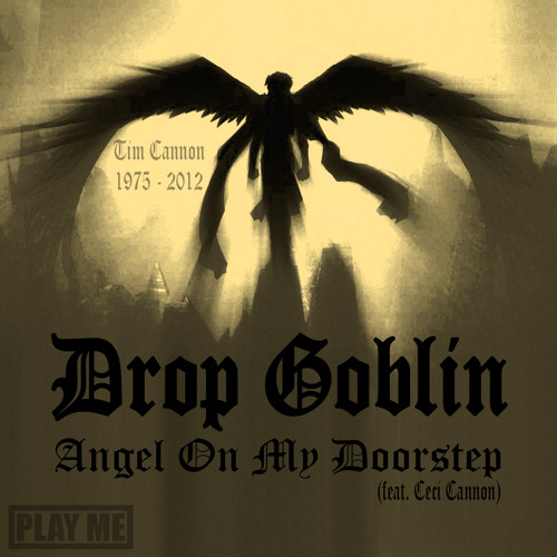 Drop Goblin - Angel On My Doorstep (feat. Ceci Cannon) [FREE Download] [2014 Remaster]