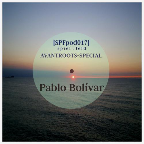 [SPFpod017] *SPECIAL* spiel:feld Podcast 017 - Pablo Bolívar-Avantroots Session