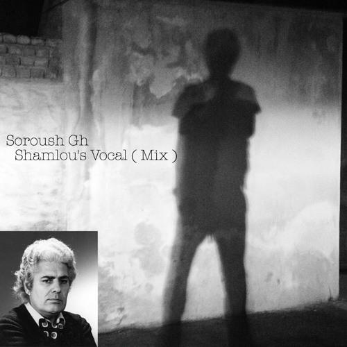 Soroush Gh - Shamlou's Vocal ( Mix )