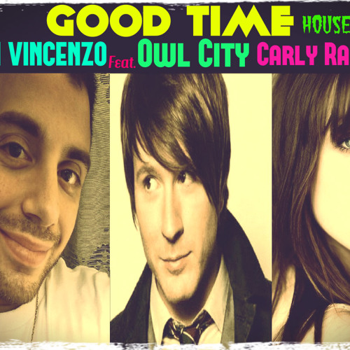 DJ D0N VINCENZO FEAT.OWL CITY CARLY RAE JEPSEN-GOOD TIME HOUSE MIX 2O13 (FREE DOWNLOAD)