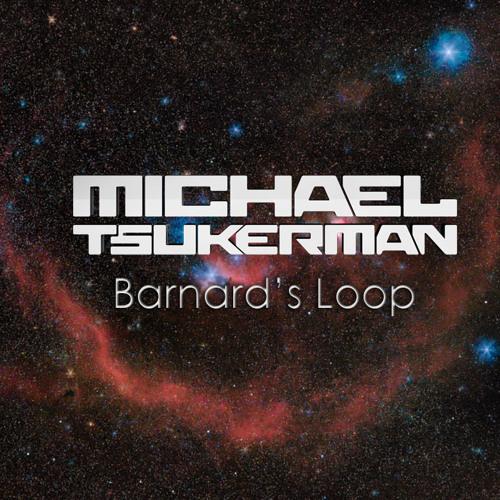 Michael Tsukerman - Barnard's Loop *FREE DOWNLOAD*