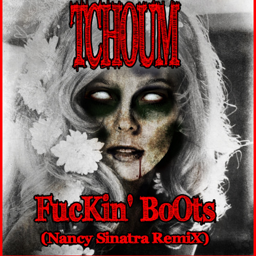 TchOum {DFC/KMR} FucKin'BoOts (Nancy Sinatra Remix) - Out Now on Exode records