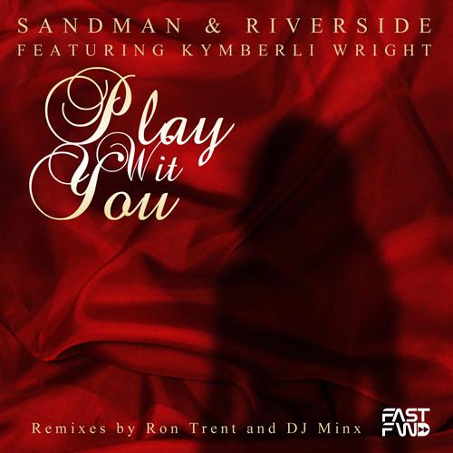 Sandman + Riverside feat. Kymberli Wright - Play Wit You EP (FastFWD)