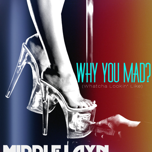 Why You Mad  (Whatcha Lookin' Like)