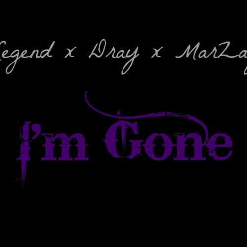 I'm Gone (Featuring Dray & MarZay) (Prod. By Young Dray of TT$)