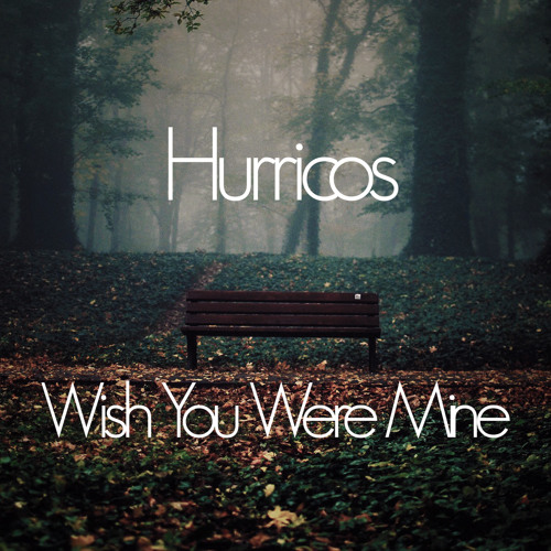 Wish You Were Mine by Hurricos