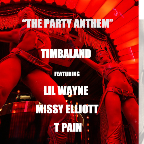 The Party Anthem - Timbaland Ft Lil Wayne, Missy Elliott, T Pain