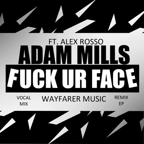 Adam Mills Ft. Alex Rosso - Party On (Fuck UR Face) OUT NOW ON WAYFARER MUSIC