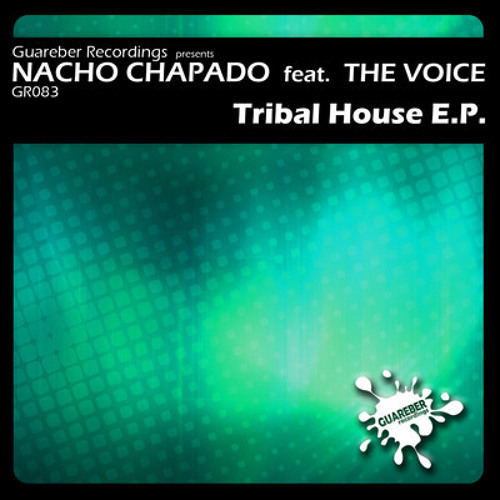 Nacho chapado feat the voice tribal house music for Tribal house music