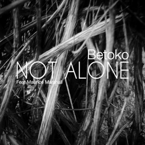 Betoko Feat. Maurice Marshall - Not Alone (Original)