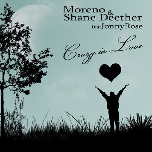 Moreno & Shane Deether feat. Jonny Rose - Crazy In Love (Brian T. Remix)