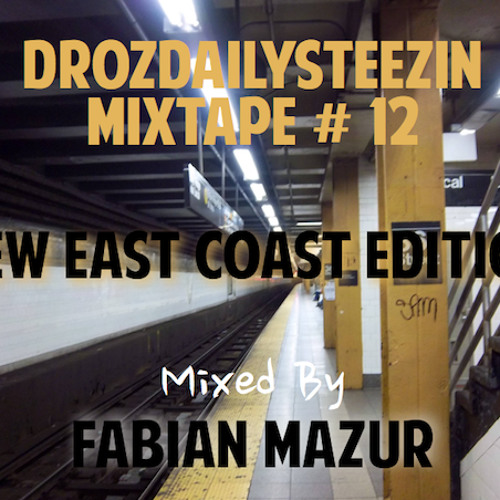 "DrozDailySteezin Mixtape #12 ""New East Coast"" (Mixed by Fabian Mazur)"