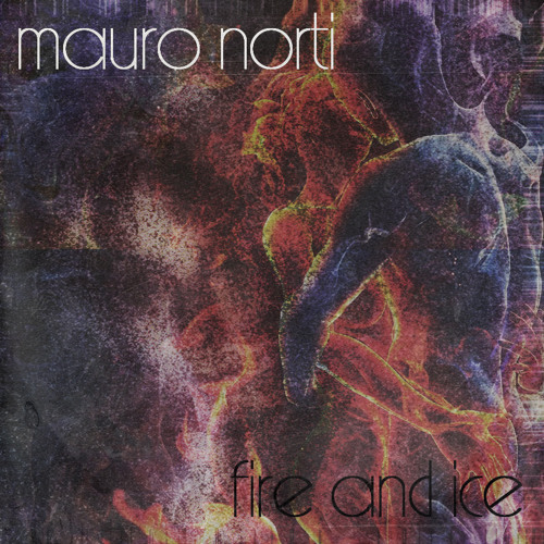 Mauro Norti - Fire And Ice (Original Mix) FREE DOWNLOAD