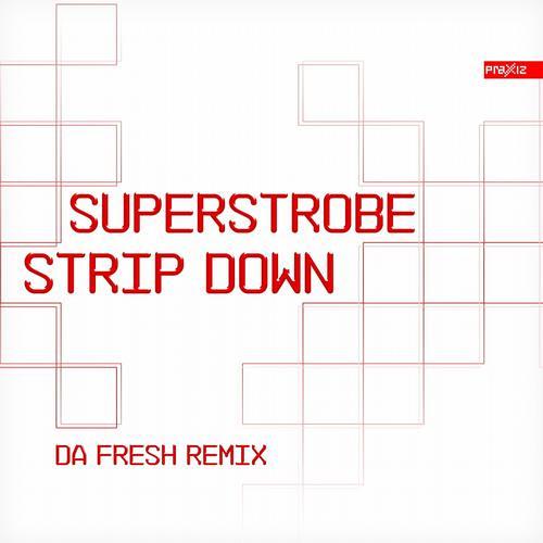 Superstrobe - Strip Down (Da Fresh rmx) (Praxxiz Records)