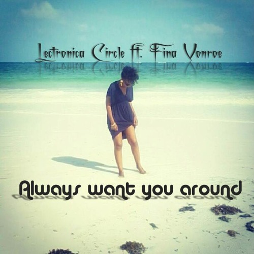 Always want you around(Extended mix)-Lectronica Circle Ft Fina Vonroe