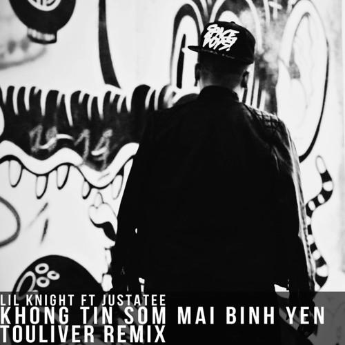 Lil Knight ft JustaTee - Không tin sớm mai bình yên ( Touliver Remix )