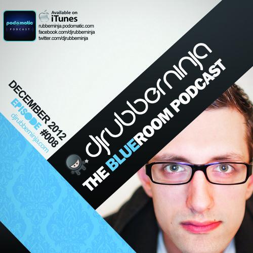 DJ Rubberninja - The BlueRoom Podcast - EP008 - December 2012 (Bliss Recap)