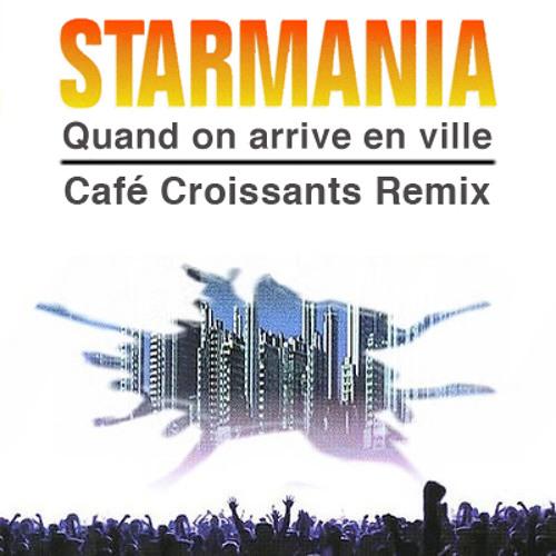 Starmania - Quand on arrive en ville (Cafe Croissants Remix) free download