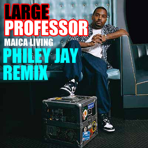 Large Professor Maica Living Philey Jay Remix