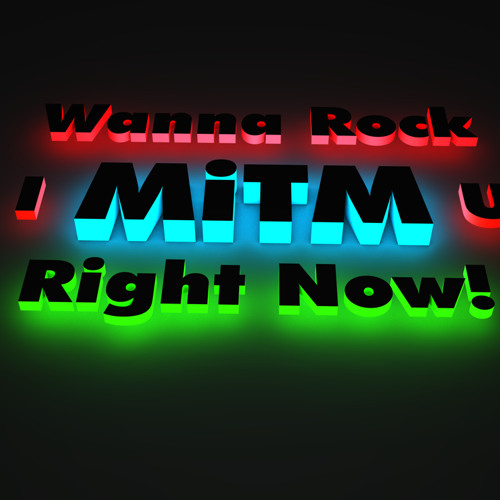 MiTM - I Wanna Rock You, Right Now! (CHECK DESCRIPTION FOR LINK TO 2014 RE-LICK)