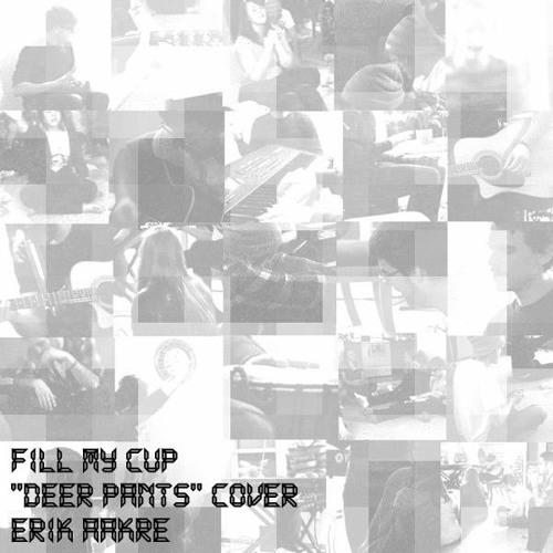 Fill My Cup (Deer Pants AakRemix)