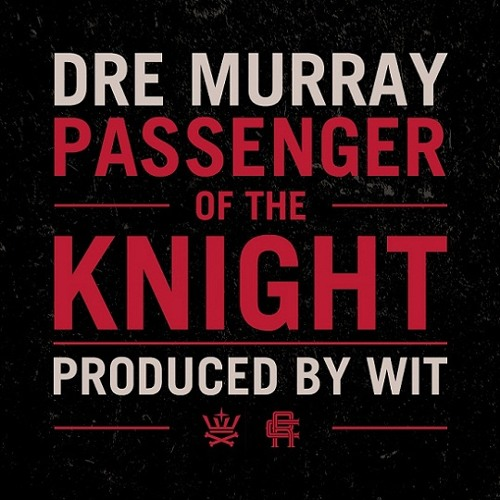 Dre Murray - Passenger of the Knight (Prod. by Wit)