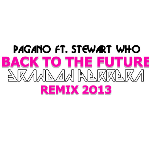 Pagano Ft. Stewart Who - Back To The Future (Brandon Herrera 2013 Remix) TEASER