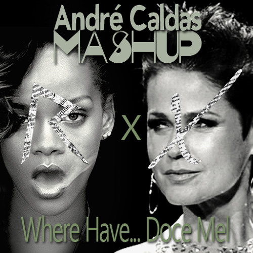Rihanna Feat. Xuxa - Where Have... Doce Mel (André Caldas Mashup - Re-edit) ::>Download na descrição<::