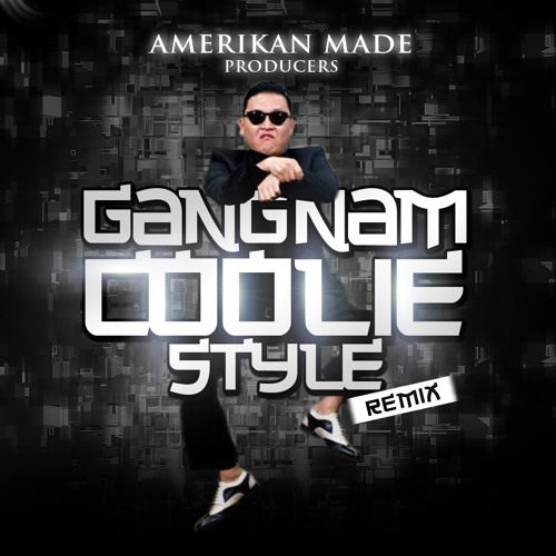 Gangnam Coolie Style Remix - Amerikan Made Producers