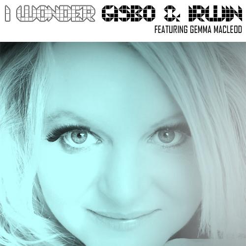 Gisbo & Irwin Feat Gemma Macleod - I Wonder OUT NOW!