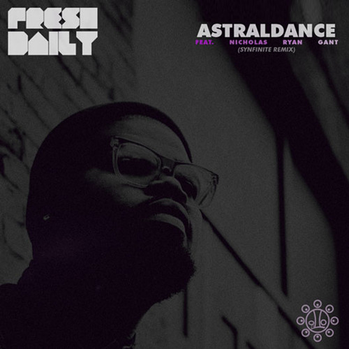 "Fresh Daily ""AstralDance (Remix)"" feat. Nicholas Ryan Gant"
