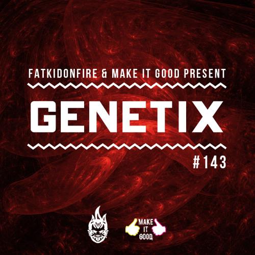 MakeItGood x FatKidOnFire #143 - Genetix