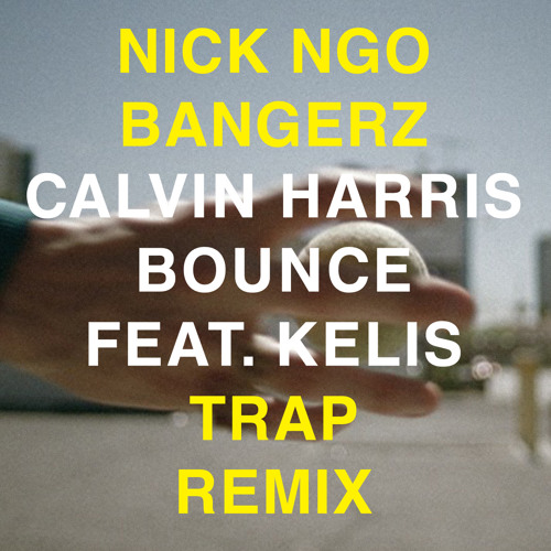 Calvin Harris ft Kelis - Bounce (((TRAP REMIX))) (((Nick Ngo Bangerz)))